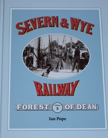 An Illustrated History of the Seven & Wye Railway Volume 5, by Ian Pope, subtitled 'Lydney Docks'